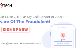 OTP, VoIP tech solutions, vici dialer, virtual number, Voip Providers, voip services in india, best sip provider, business voip providers, VoIP Phone Numbers, voip minutes provider, top voip providers, voip minutes, International VoIP Provider, Should I Use OTP On My Call Center or App? Beware Of The Fraudulent!