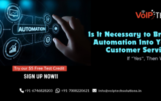 "Customer Service, Cloud-based VoIP Phones, Is It Necessary to Bring Automation Into Your Customer Service? If ""Yes"", Then Why?, VoIP tech solutions, vici dialer, virtual number, Voip Providers, voip services in india, best sip provider, business voip providers, VoIP Phone Numbers, voip minutes provider, top voip providers, voip minutes, International VoIP Provider"