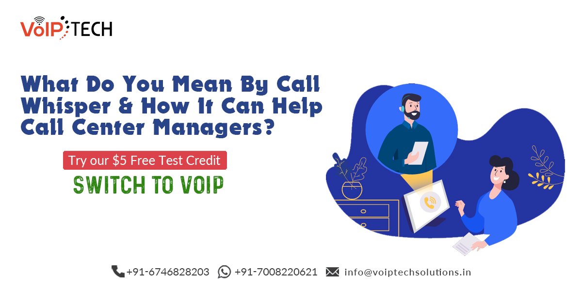 Call Whisper, What Do You Mean By Call Whisper & How It Can Help Call Center Managers?, VoIP tech solutions, vici dialer, virtual number, Voip Providers, voip services in india, best sip provider, business voip providers, VoIP Phone Numbers, voip minutes provider, top voip providers, voip minutes, International VoIP Provider